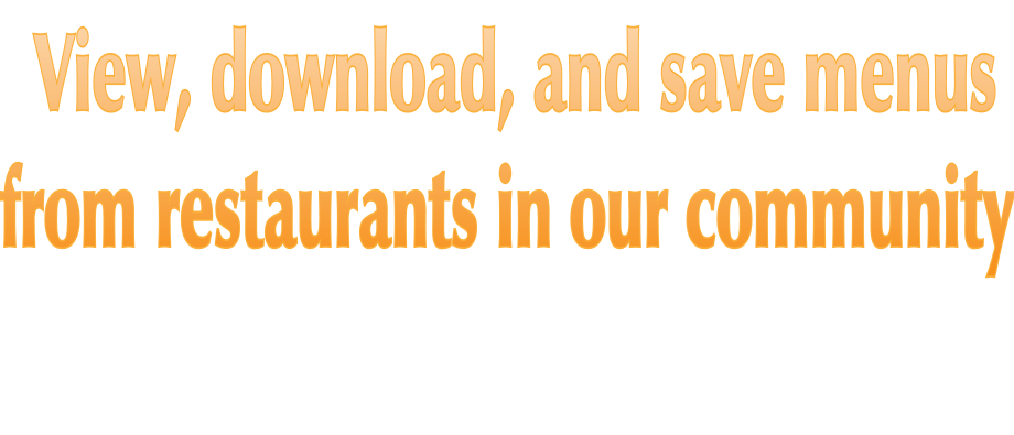View, download, and save menus  from restaurants in our community